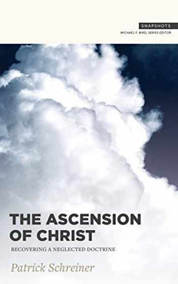 9781683593973-1683593979-The Ascension of Christ: Recovering a Neglected Doctrine (Snapshots)