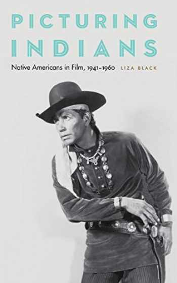 9780803296800-0803296800-Picturing Indians: Native Americans in Film, 1941-1960