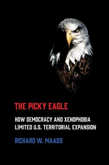 9781501748752-1501748750-The Picky Eagle: How Democracy and Xenophobia Limited U.S. Territorial Expansion
