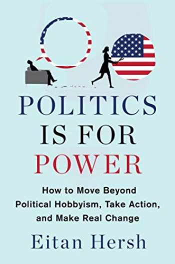 9781982116781-1982116781-Politics Is for Power: How to Move Beyond Political Hobbyism, Take Action, and Make Real Change