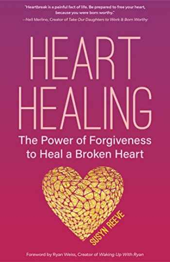 9781633535886-1633535886-Heart Healing: The Power of Forgiveness to Heal a Broken Heart (Forgiveness Book, for Fans of Chicken Soup for the Soul, How to Heal a Brolen Heart or Radical Forgiveness)
