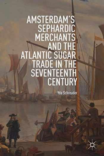 9783319970608-3319970607-Amsterdam's Sephardic Merchants and the Atlantic Sugar Trade in the Seventeenth Century