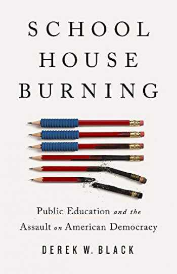 9781541788442-1541788443-Schoolhouse Burning: Public Education and the Assault on American Democracy