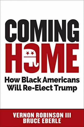 9781630061418-1630061417-Coming Home: How Black Americans Will Re-Elect Trump
