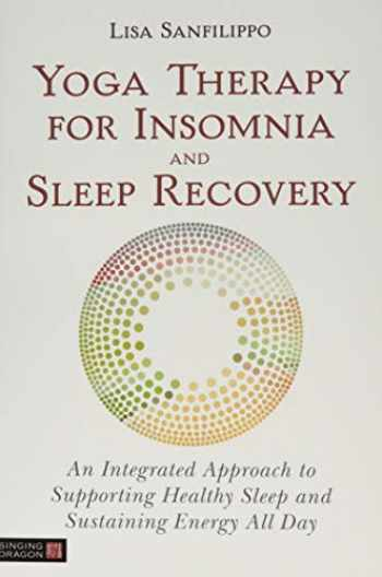 9781848193918-1848193912-Yoga Therapy for Insomnia and Sleep Recovery