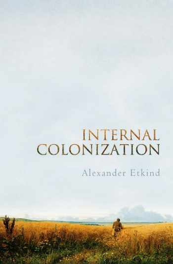 9780745651309-0745651305-Internal Colonization: Russia's Imperial Experience
