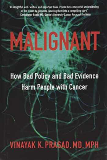 9781421437637-1421437635-Malignant: How Bad Policy and Bad Evidence Harm People with Cancer
