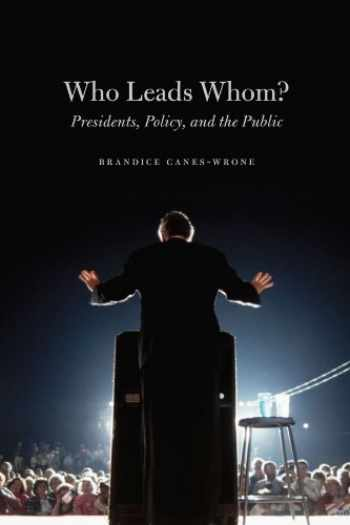 9780226092829-0226092828-Who Leads Whom?: Presidents, Policy, and the Public (Studies in Communication, Media, and Public Opinion)