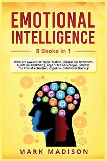 9781795754101-1795754109-Emotional Intelligence: 8 Books in 1 - Third Eye Awakening, Reiki Healing, Chakras for Beginners, Kundalini Awakening, Yoga Sutra of Patanjali, Empath, Law of Attraction, Cognitive Behavioral Therapy