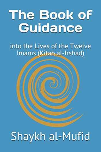 9781976385322-1976385326-The Book of Guidance: into the Lives of the Twelve Imams (Kitab al-Irshad)