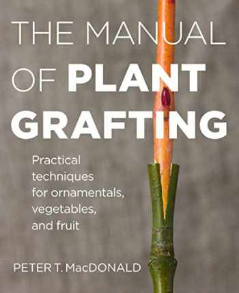 9781604694635-1604694637-The Manual of Plant Grafting: Practical Techniques for Ornamentals, Vegetables, and Fruit