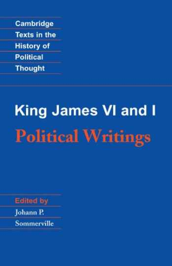 9780521447294-0521447291-King James VI and I: Political Writings (Cambridge Texts in the History of Political Thought)