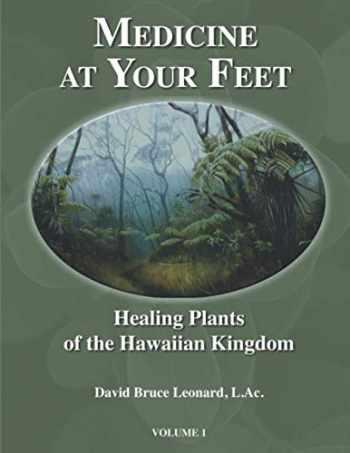 9780980050523-0980050529-Medicine at Your Feet: Healing Plants of the Hawaiian Kingdom (Volume 1)