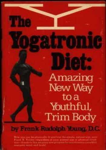9780139725210-0139725210-The yogatronic diet: Amazing new way to a youthful, trim body