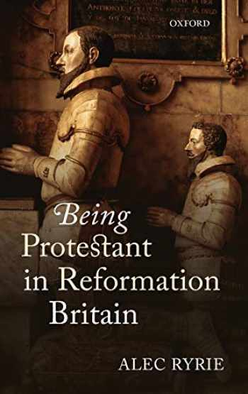 9780199565726-0199565724-Being Protestant in Reformation Britain