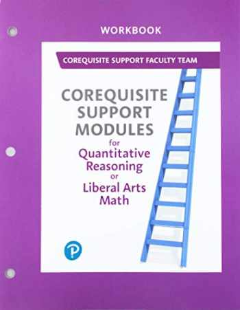 9780135753965-0135753961-Workbook to Accompany Corequisite Support Modules for Quantitative Reasoning or Liberal Arts Math
