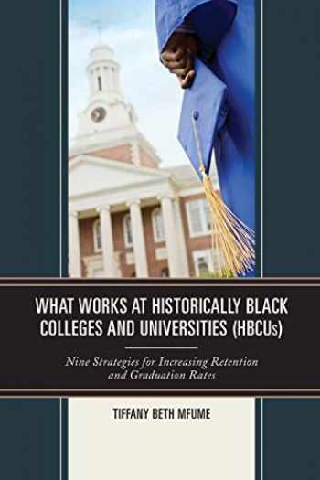9781475818963-1475818963-What Works at Historically Black Colleges and Universities (HBCUs): Nine Strategies for Increasing Retention and Graduation Rates