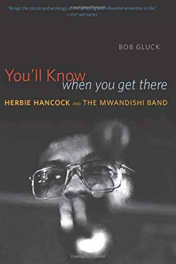 9780226142715-022614271X-You'll Know When You Get There: Herbie Hancock and the Mwandishi Band