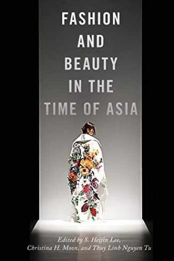 9781479892846-147989284X-Fashion and Beauty in the Time of Asia (NYU Series in Social and Cultural Analysis, 6)