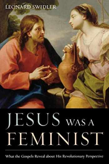 9781580512183-1580512186-Jesus Was a Feminist: What the Gospels Reveal about His Revolutionary Perspective