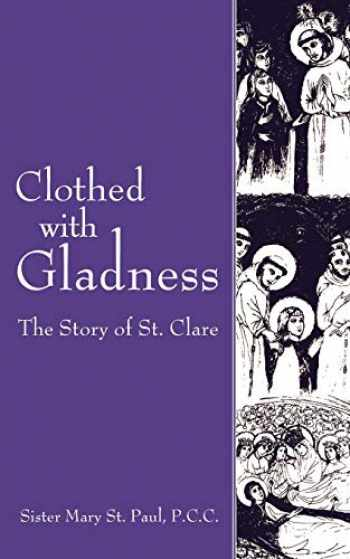 9781610970419-1610970411-Clothed with Gladness: The Story of St. Clare