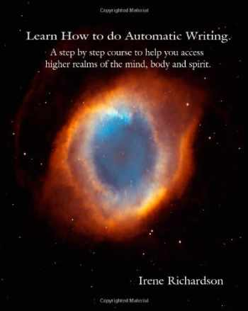 9780615215099-0615215092-Learn How To Do Automatic Writing: A Step By Step Course To Help You Access Higher Realms Of The Mind, Body And Spirit.