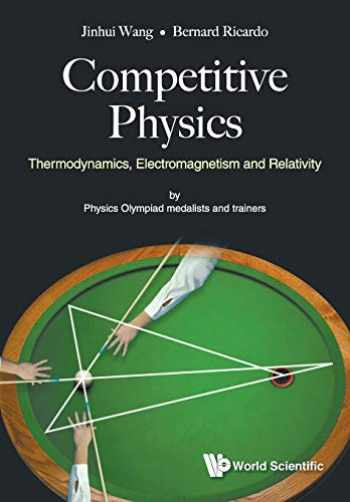 9789813238534-9813238534-Competitive Physics: Thermodynamics, Electromagnetism and Relativity