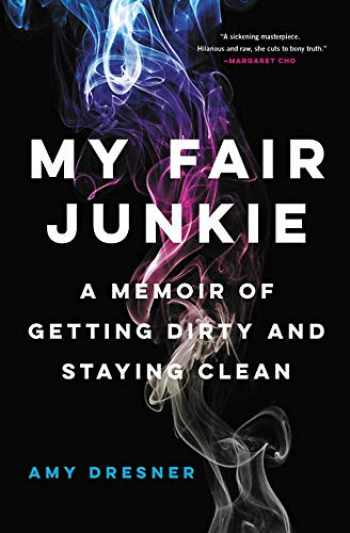 9780316430937-0316430935-My Fair Junkie: A Memoir of Getting Dirty and Staying Clean