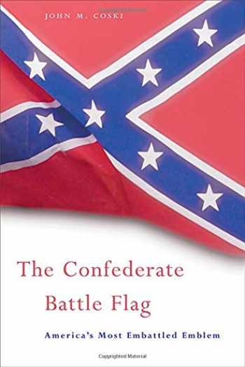 9780674019836-0674019830-The Confederate Battle Flag: America's Most Embattled Emblem