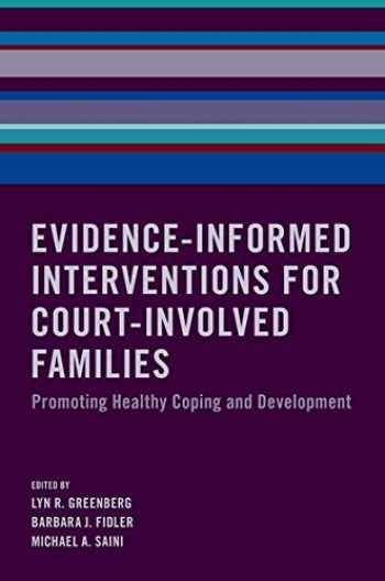 9780190693237-0190693231-Evidence-Informed Interventions for Court-Involved Families: Promoting Healthy Coping and Development