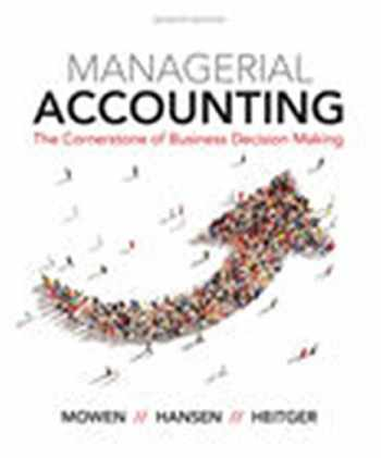 9781337115773-1337115770-Managerial Accounting: The Cornerstone of Business Decision-Making