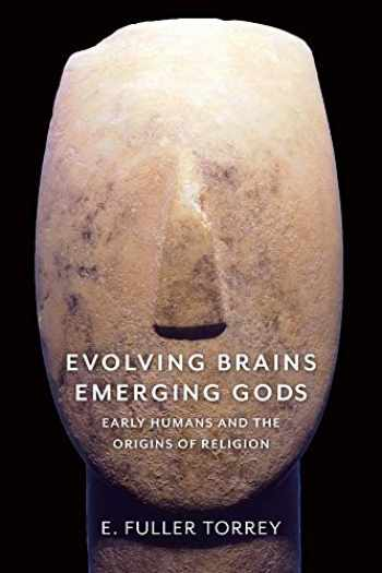 9780231183376-0231183372-Evolving Brains, Emerging Gods: Early Humans and the Origins of Religion