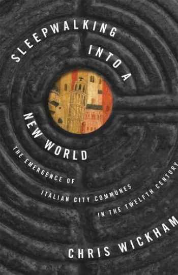 9780691181141-0691181144-Sleepwalking into a New World: The Emergence of Italian City Communes in the Twelfth Century (The Lawrence Stone Lectures, 7)