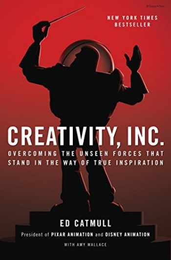 9780812993011-0812993012-Creativity, Inc.: Overcoming the Unseen Forces That Stand in the Way of True Inspiration