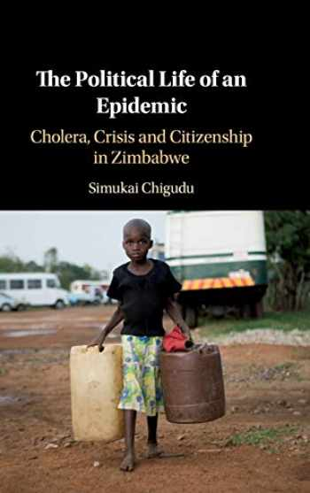 9781108489102-1108489109-The Political Life of an Epidemic: Cholera, Crisis and Citizenship in Zimbabwe