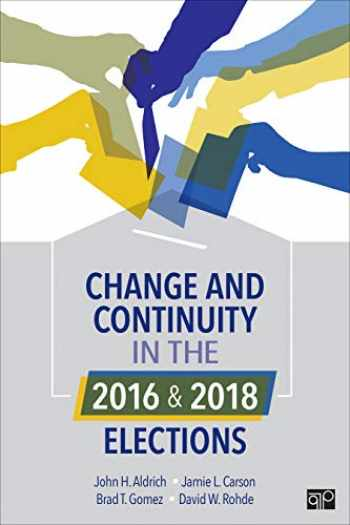 9781544356778-1544356773-Change and Continuity in the 2016 and 2018 Elections