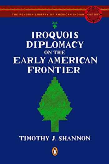 9780143115298-0143115294-Iroquois Diplomacy on the Early American Frontier (Penguin Library of American Indian History)