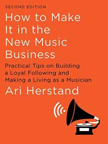 9781631494796-1631494791-How To Make It in the New Music Business: Practical Tips on Building a Loyal Following and Making a Living as a Musician