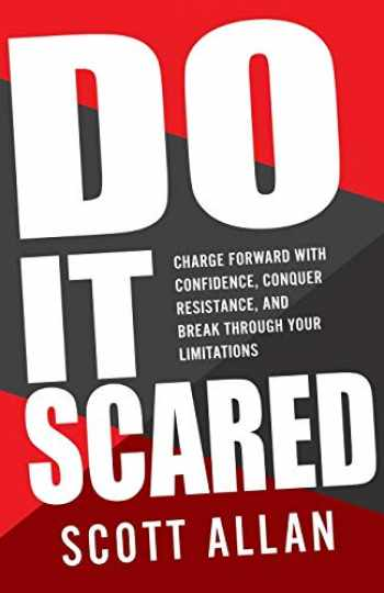 9781989599273-1989599273-Do It Scared: Charge Forward With Confidence, Conquer Resistance, and Break Through Your Limitations. (Break Your Fear)