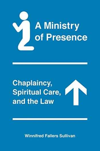 9780226641836-022664183X-A Ministry of Presence: Chaplaincy, Spiritual Care, and the Law