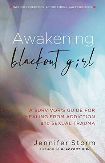 9781616499037-1616499036-Awakening Blackout Girl: A Survivor's Guide for Healing from Addiction and Sexual Trauma