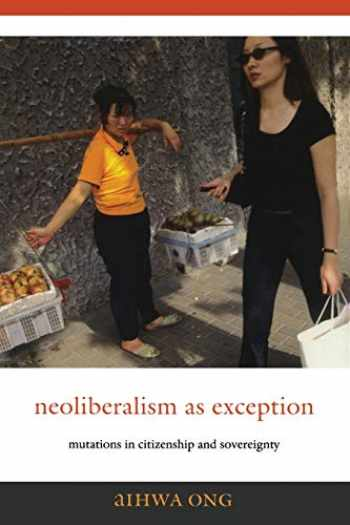 9780822337485-0822337487-Neoliberalism as Exception: Mutations in Citizenship and Sovereignty