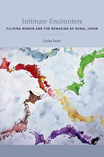 9780520252158-0520252152-Intimate Encounters: Filipina Women and the Remaking of Rural Japan