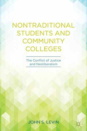 9781137445322-1137445327-Nontraditional Students and Community Colleges: The Conflict of Justice and Neoliberalism