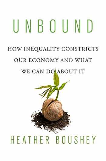 9780674919310-0674919319-Unbound: How Inequality Constricts Our Economy and What We Can Do about It
