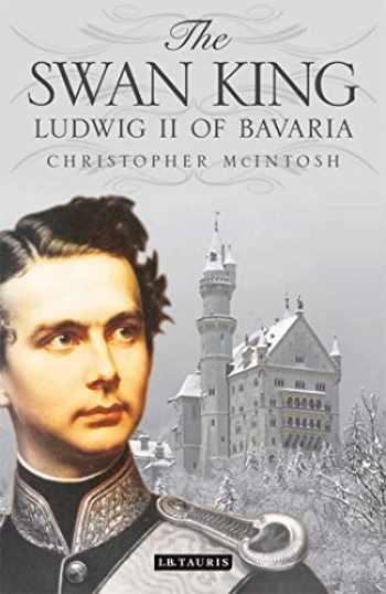 9781848858473-1848858477-The Swan King: Ludwig II of Bavaria