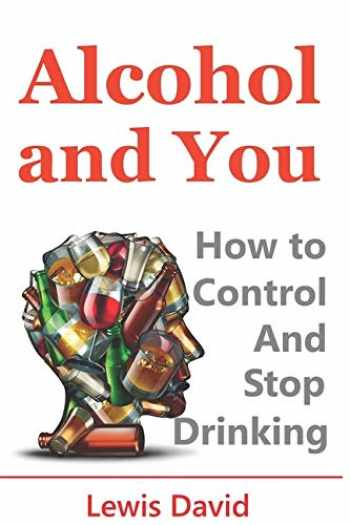 9781521016107-1521016100-Alcohol and You - 21 Ways to Control and Stop Drinking: How to Give Up Your Addiction and Quit Alcohol