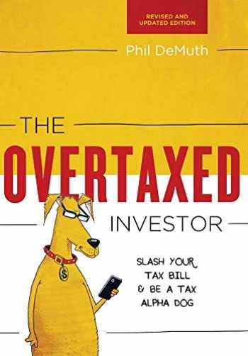 9780997059625-0997059621-The Overtaxed Investor: Slash Your Tax Bill & Be a Tax Alpha Dog