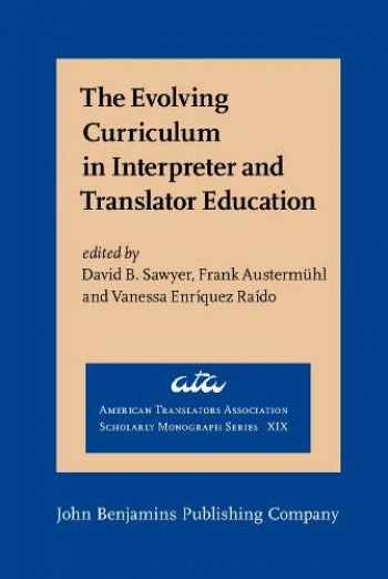 9789027203175-9027203172-The Evolving Curriculum in Interpreter and Translator Education: Stakeholder perspectives and voices (American Translators Association Scholarly Monograph Series)
