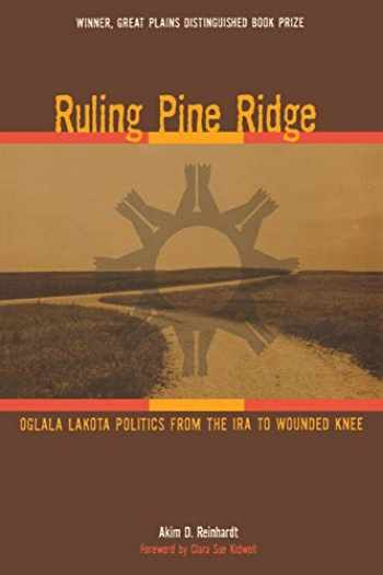 9780896726567-0896726568-Ruling Pine Ridge: Oglala Lakota Politics from the IRA to Wounded Knee (Plains Histories)
